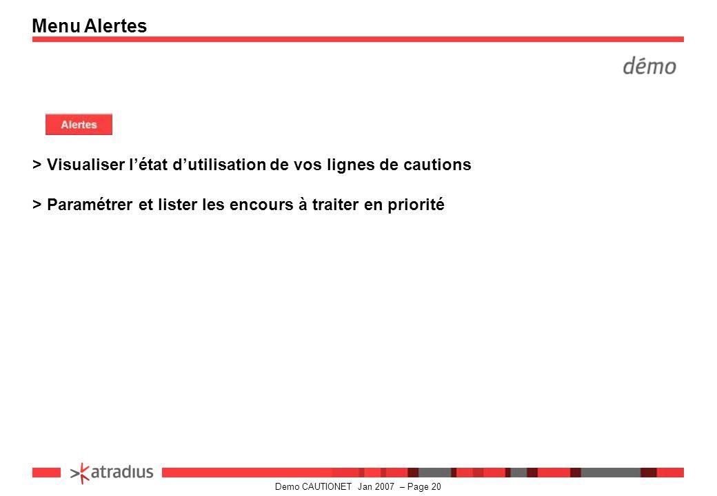 Demo CAUTIONET Jan 2007 – Page 20 > Visualiser l'état d'utilisation de vos lignes de cautions > Paramétrer et lister les encours à traiter en priorité Menu Alertes