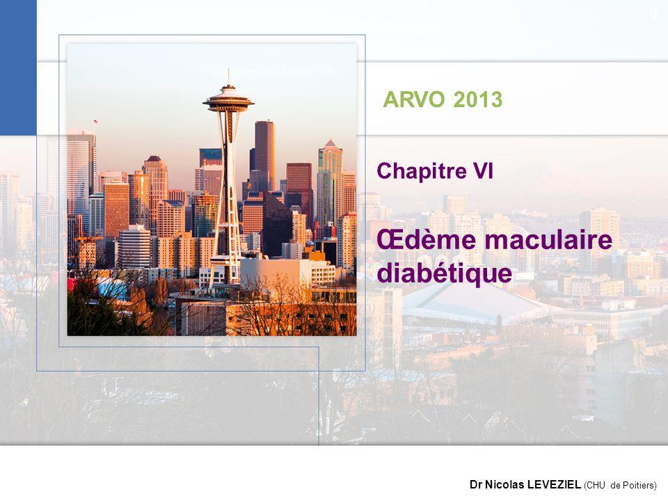 Images en Ophtalmologie ARVO 2013 Dr Nicolas LEVEZIEL (CHU de Poitiers) Œdème maculaire diabétique Chapitre VI 0