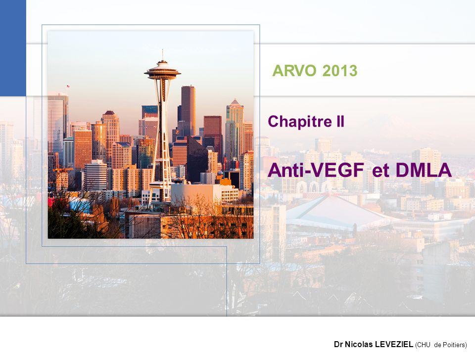 Images en Ophtalmologie ARVO 2013 Dr Nicolas LEVEZIEL (CHU de Poitiers) Anti-VEGF et DMLA Chapitre II