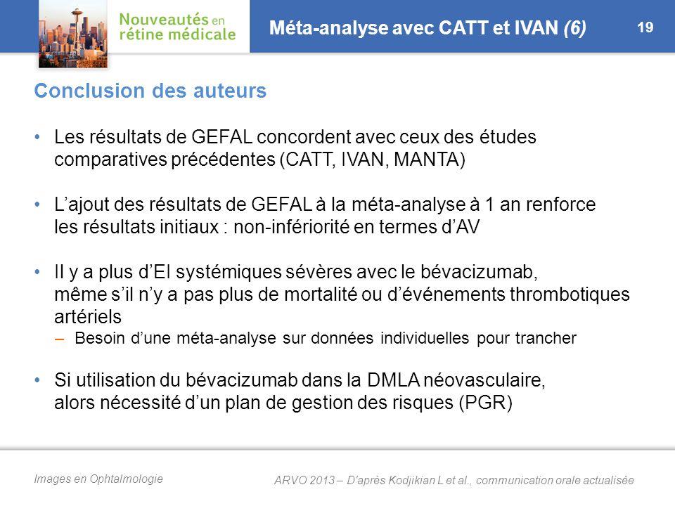 Images en Ophtalmologie Méta-analyse avec CATT et IVAN (6) Les résultats de GEFAL concordent avec ceux des études comparatives précédentes (CATT, IVAN, MANTA) L'ajout des résultats de GEFAL à la méta-analyse à 1 an renforce les résultats initiaux : non-infériorité en termes d'AV Il y a plus d'EI systémiques sévères avec le bévacizumab, même s'il n'y a pas plus de mortalité ou d'événements thrombotiques artériels –Besoin d'une méta-analyse sur données individuelles pour trancher Si utilisation du bévacizumab dans la DMLA néovasculaire, alors nécessité d'un plan de gestion des risques (PGR) 19 Conclusion des auteurs ARVO 2013 – D après Kodjikian L et al., communication orale actualisée