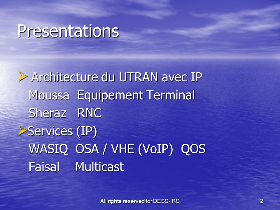 All rights reserved for DESS-IRS2 Presentations  Architecture du UTRAN avec IP Moussa Equipement Terminal Moussa Equipement Terminal Sheraz RNC Shera