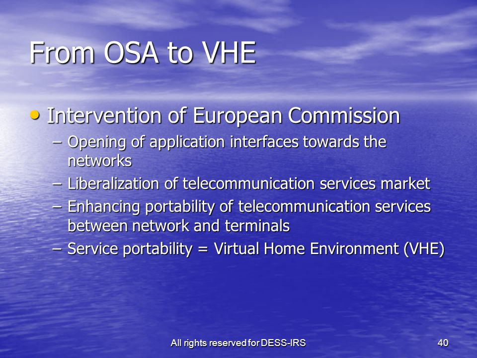 All rights reserved for DESS-IRS40 From OSA to VHE Intervention of European Commission Intervention of European Commission –Opening of application int