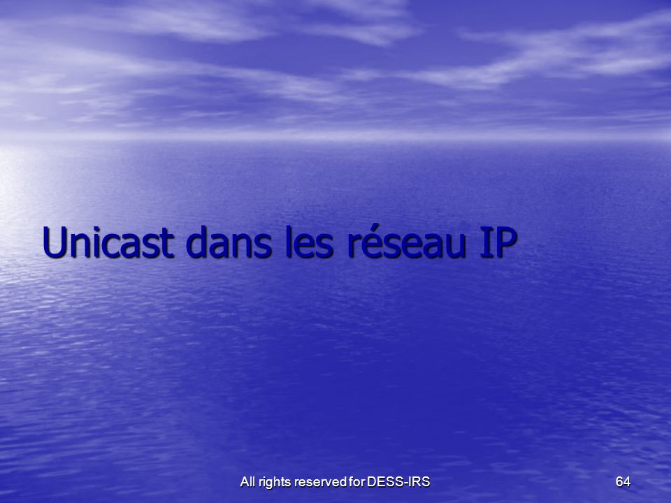 All rights reserved for DESS-IRS64 Unicast dans les réseau IP