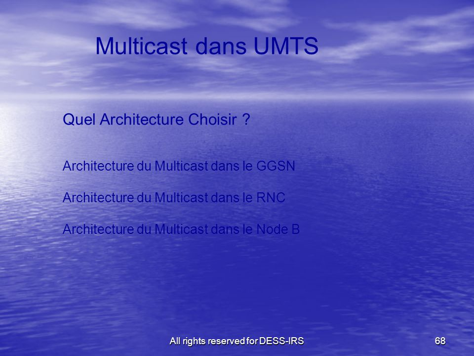 All rights reserved for DESS-IRS68 Multicast dans UMTS Quel Architecture Choisir .