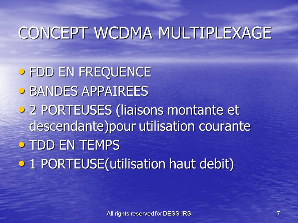 All rights reserved for DESS-IRS7 CONCEPT WCDMA MULTIPLEXAGE FDD EN FREQUENCE FDD EN FREQUENCE BANDES APPAIREES BANDES APPAIREES 2 PORTEUSES (liaisons