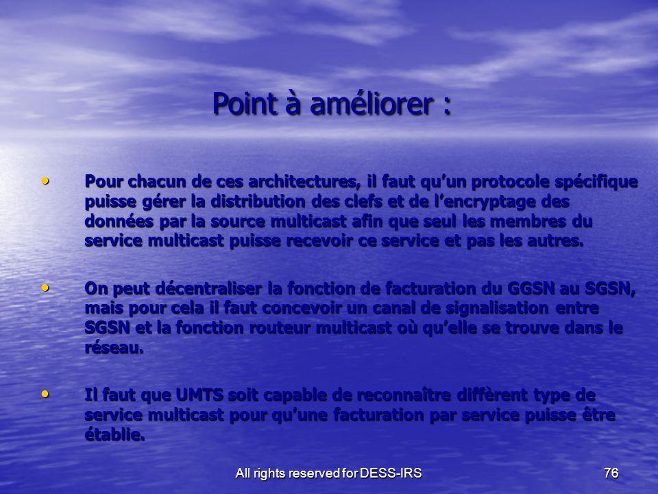 All rights reserved for DESS-IRS76 Point à améliorer : Point à améliorer : Pour chacun de ces architectures, il faut qu'un protocole spécifique puisse