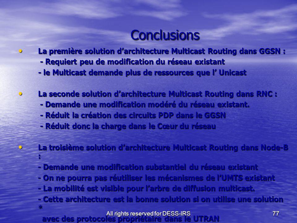 All rights reserved for DESS-IRS77 Conclusions Conclusions La première solution d'architecture Multicast Routing dans GGSN : La première solution d'ar