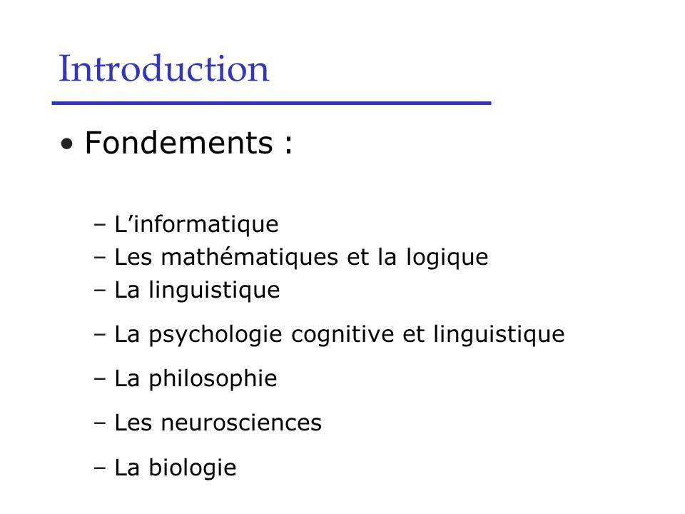 Fondements : –L'informatique –Les mathématiques et la logique –La linguistique –La psychologie cognitive et linguistique –La philosophie –Les neurosci