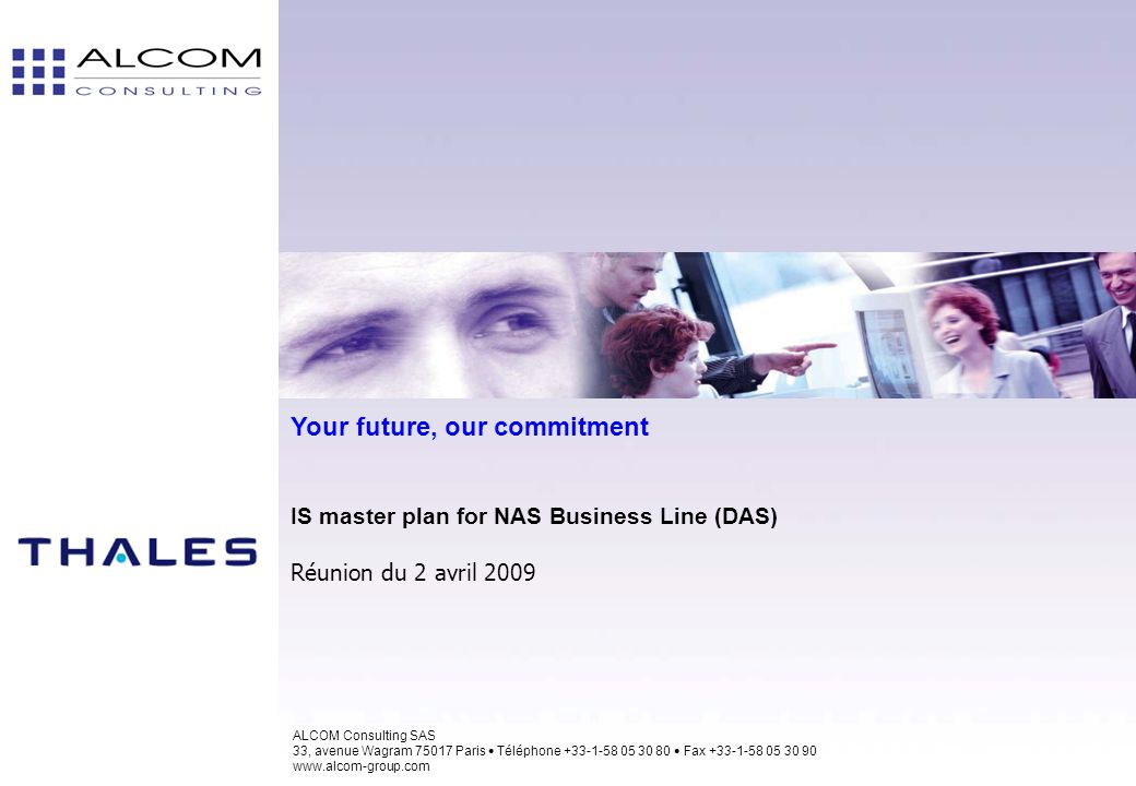 Your future, our commitment IS master plan for NAS Business Line (DAS) Réunion du 2 avril 2009 ALCOM Consulting SAS 33, avenue Wagram 75017 Paris  Té