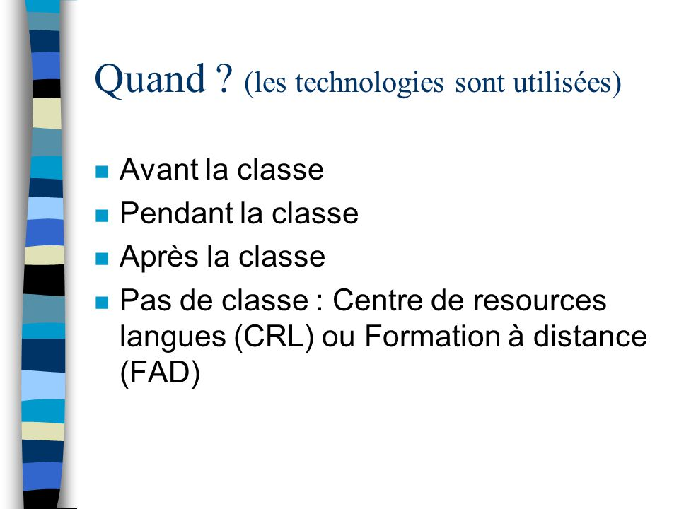 Quand ? (les technologies sont utilisées) n Avant la classe n Pendant la classe n Après la classe n Pas de classe : Centre de resources langues (CRL)