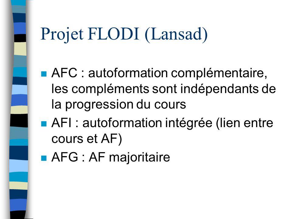 Projet FLODI (Lansad) n AFC : autoformation complémentaire, les compléments sont indépendants de la progression du cours n AFI : autoformation intégré