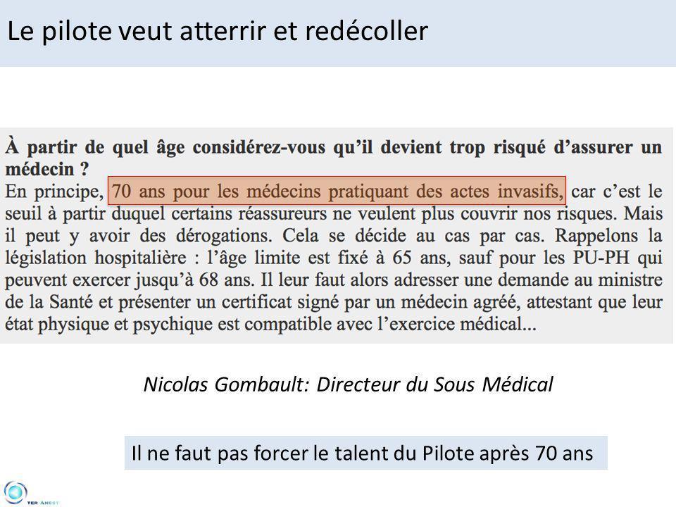 Le pilote veut atterrir et redécoller Nicolas Gombault: Directeur du Sous Médical Il ne faut pas forcer le talent du Pilote après 70 ans