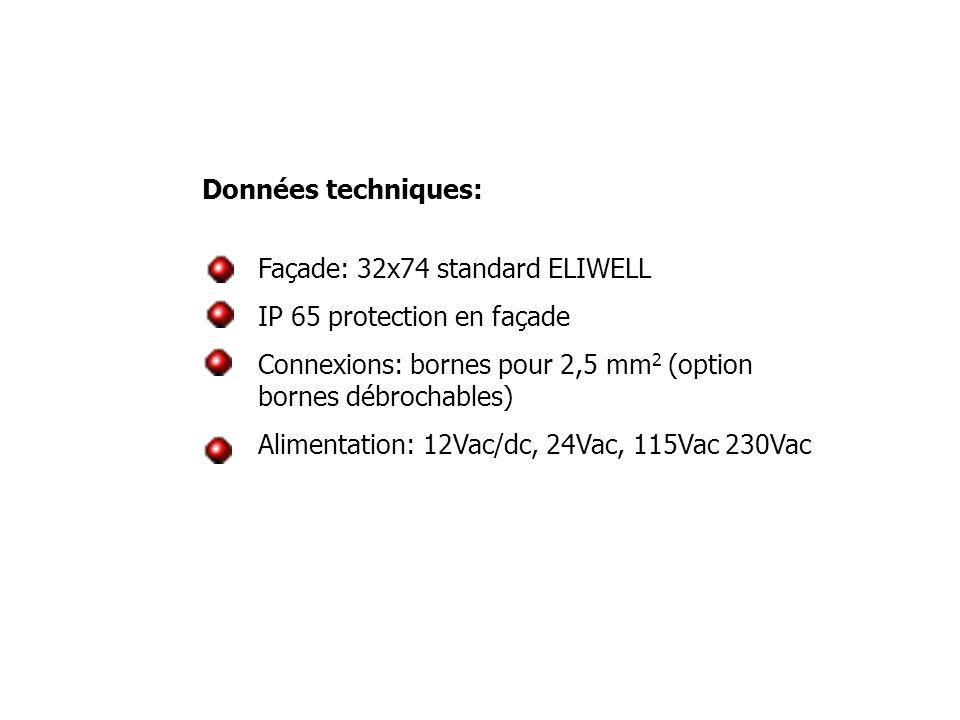 Façade: 32x74 standard ELIWELL IP 65 protection en façade Connexions: bornes pour 2,5 mm 2 (option bornes débrochables) Alimentation: 12Vac/dc, 24Vac,
