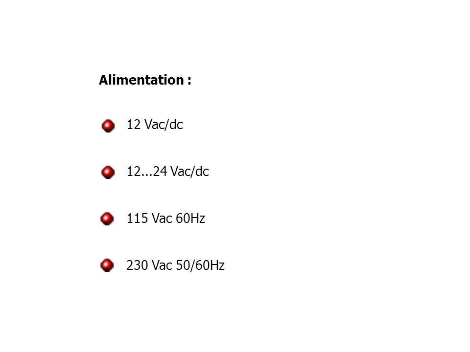 12 Vac/dc 12...24 Vac/dc 115 Vac 60Hz 230 Vac 50/60Hz Alimentation :
