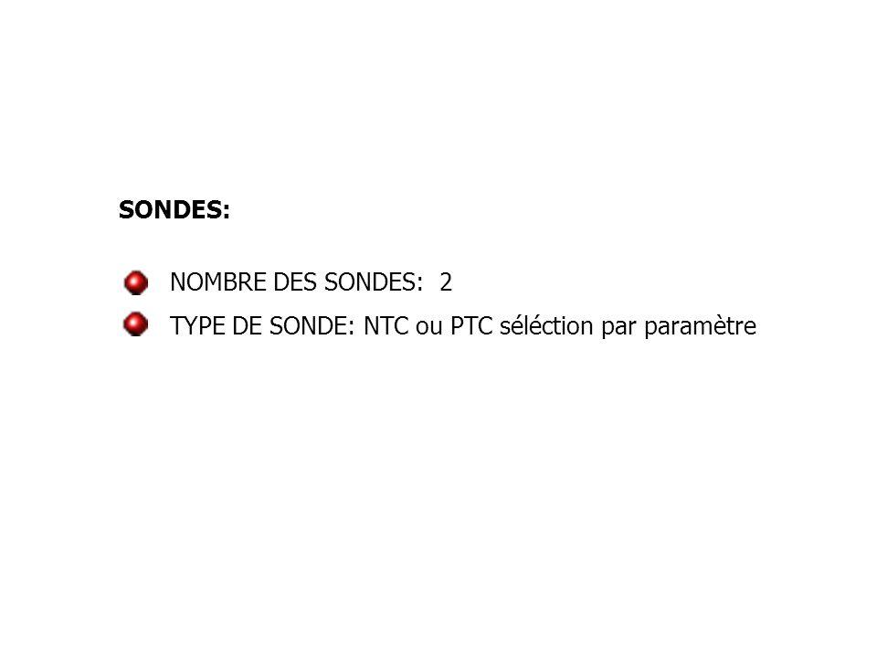 NOMBRE DES SONDES: 2 TYPE DE SONDE: NTC ou PTC séléction par paramètre SONDES: