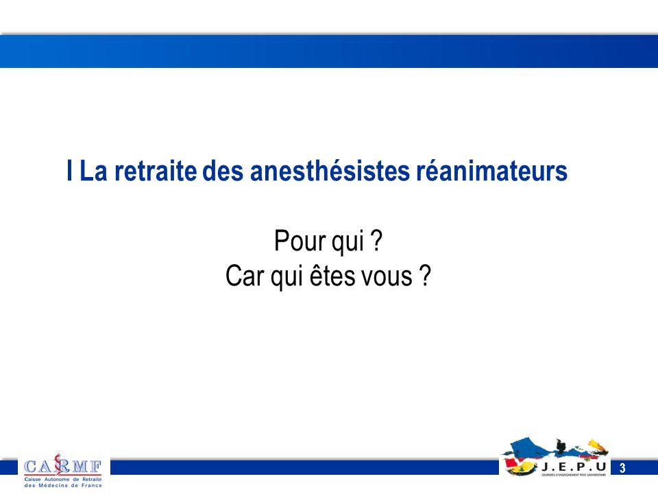 3 3 I La retraite des anesthésistes réanimateurs Pour qui ? Car qui êtes vous ?