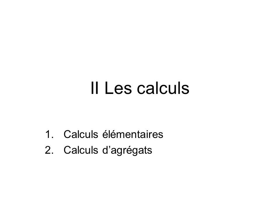 II Les calculs 1.Calculs élémentaires 2.Calculs d'agrégats