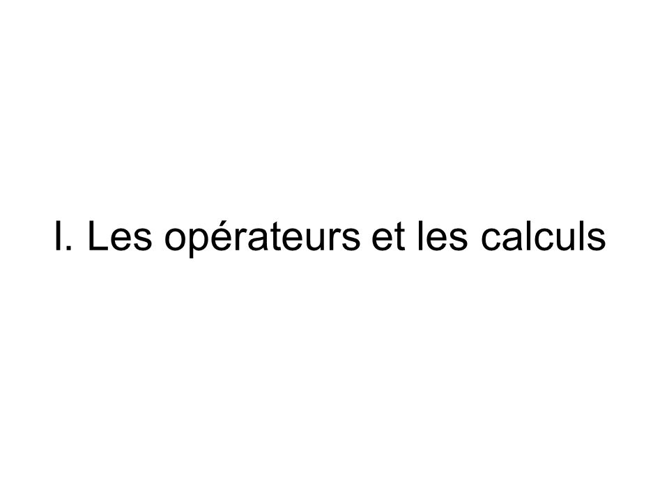I. Les opérateurs et les calculs