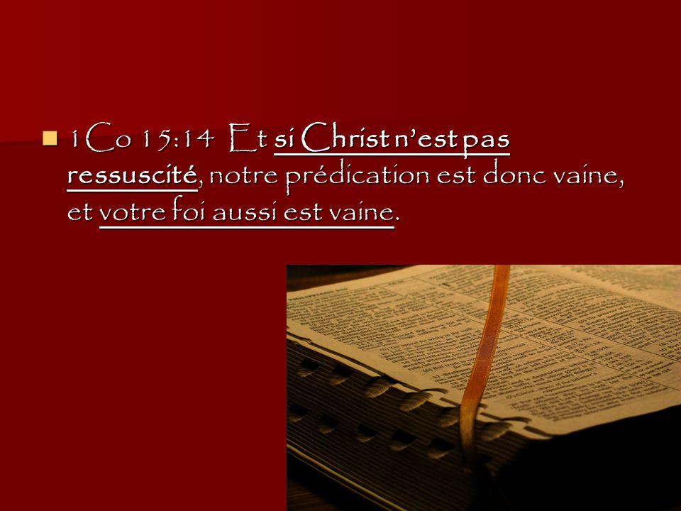 1Co 15:14 Et si Christ n'est pas ressuscité, notre prédication est donc vaine, et votre foi aussi est vaine.