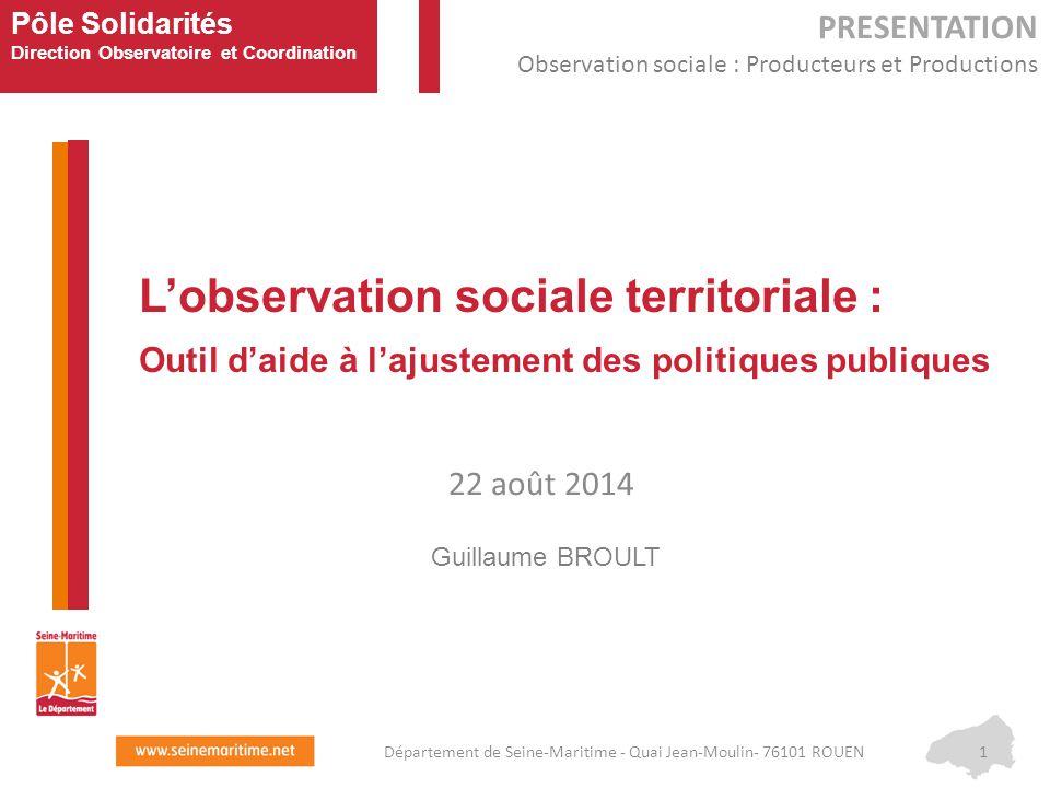 Pôle Solidarités Direction Observatoire et Coordination L'observation sociale territoriale : Outil d'aide à l'ajustement des politiques publiques 1Dép