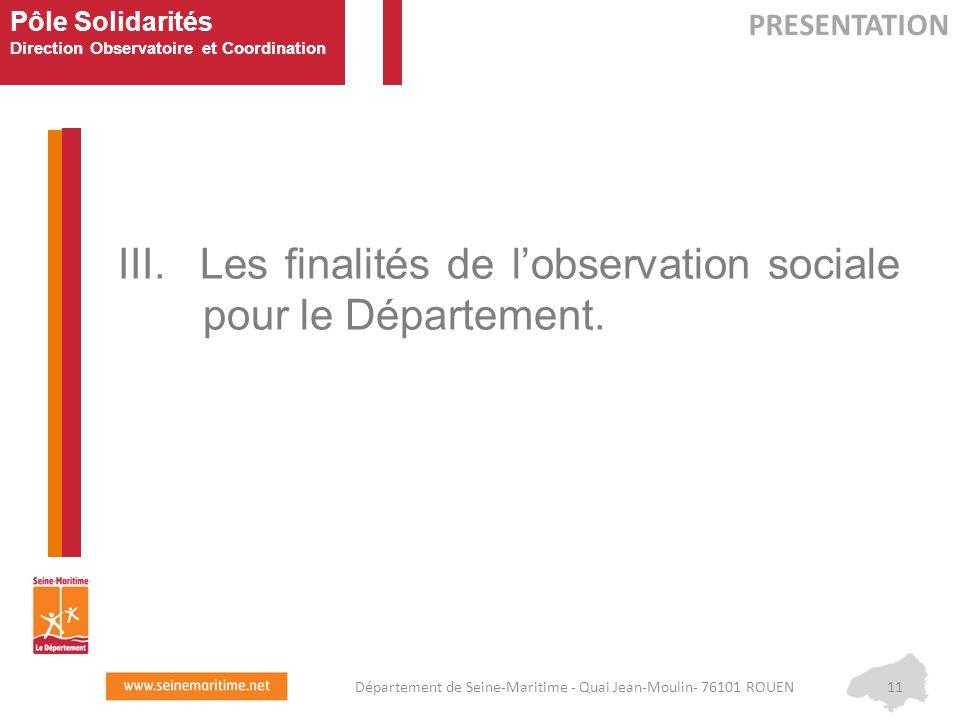 Pôle Solidarités Direction Observatoire et Coordination III. Les finalités de l'observation sociale pour le Département. PRESENTATION 11Département de