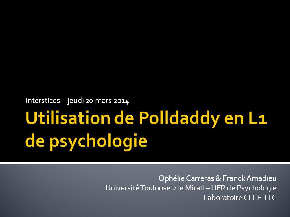 Interstices – jeudi 20 mars 2014 Ophélie Carreras & Franck Amadieu Université Toulouse 2 le Mirail – UFR de Psychologie Laboratoire CLLE-LTC
