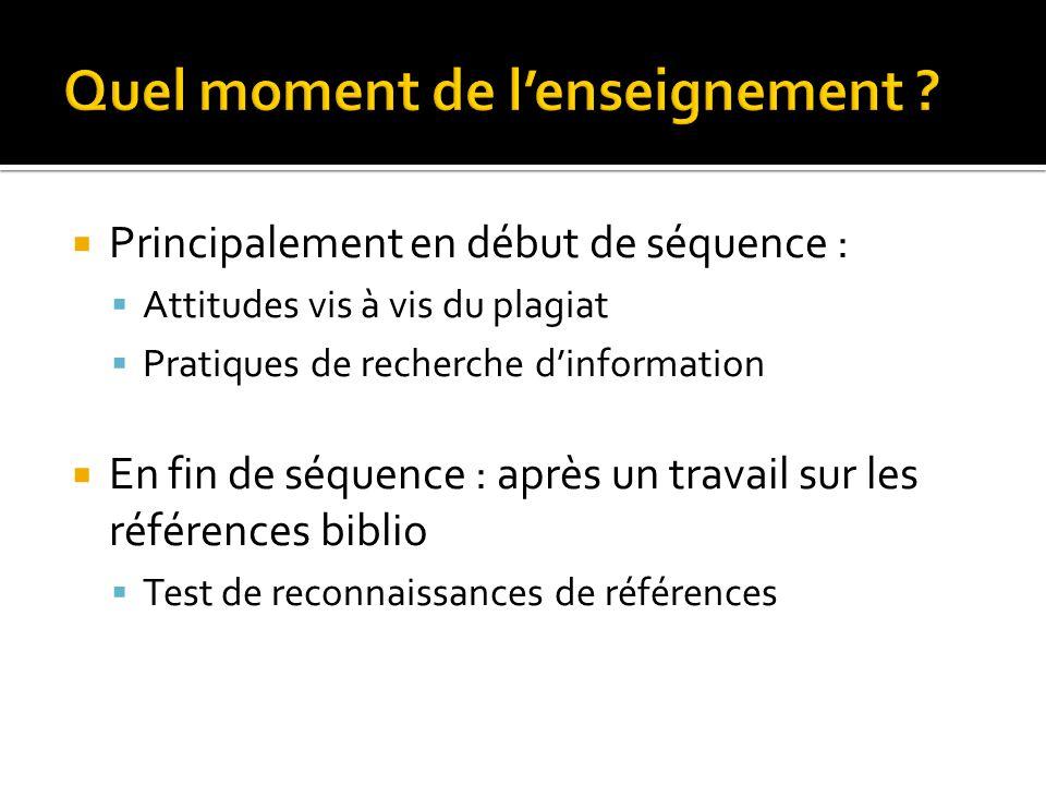  Principalement en début de séquence :  Attitudes vis à vis du plagiat  Pratiques de recherche d'information  En fin de séquence : après un travail sur les références biblio  Test de reconnaissances de références