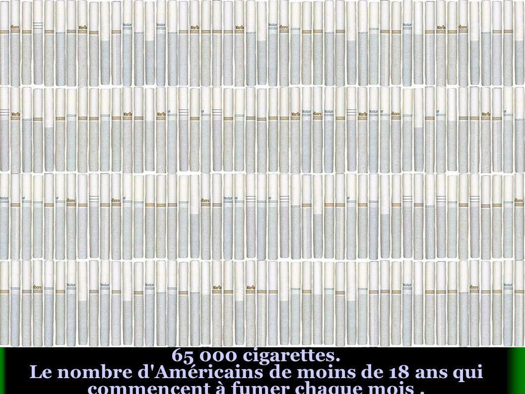65 000 cigarettes. Le nombre d'Américains de moins de 18 ans qui commencent à fumer chaque mois.