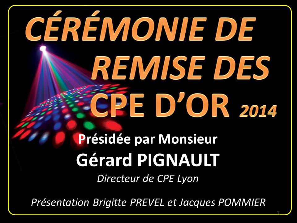 Présidée par Monsieur Gérard PIGNAULT Directeur de CPE Lyon Présentation Brigitte PREVEL et Jacques POMMIER 1