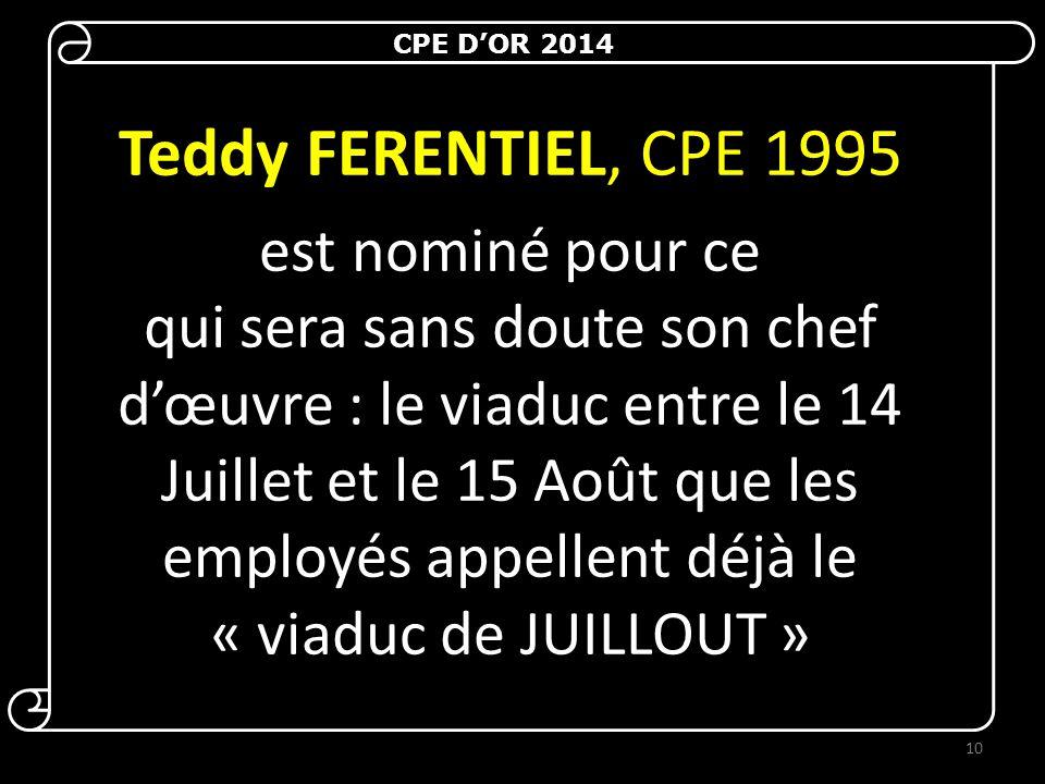 Teddy FERENTIEL, CPE 1995 est nominé pour ce qui sera sans doute son chef d'œuvre : le viaduc entre le 14 Juillet et le 15 Août que les employés appellent déjà le « viaduc de JUILLOUT » CPE D'OR 2014 10