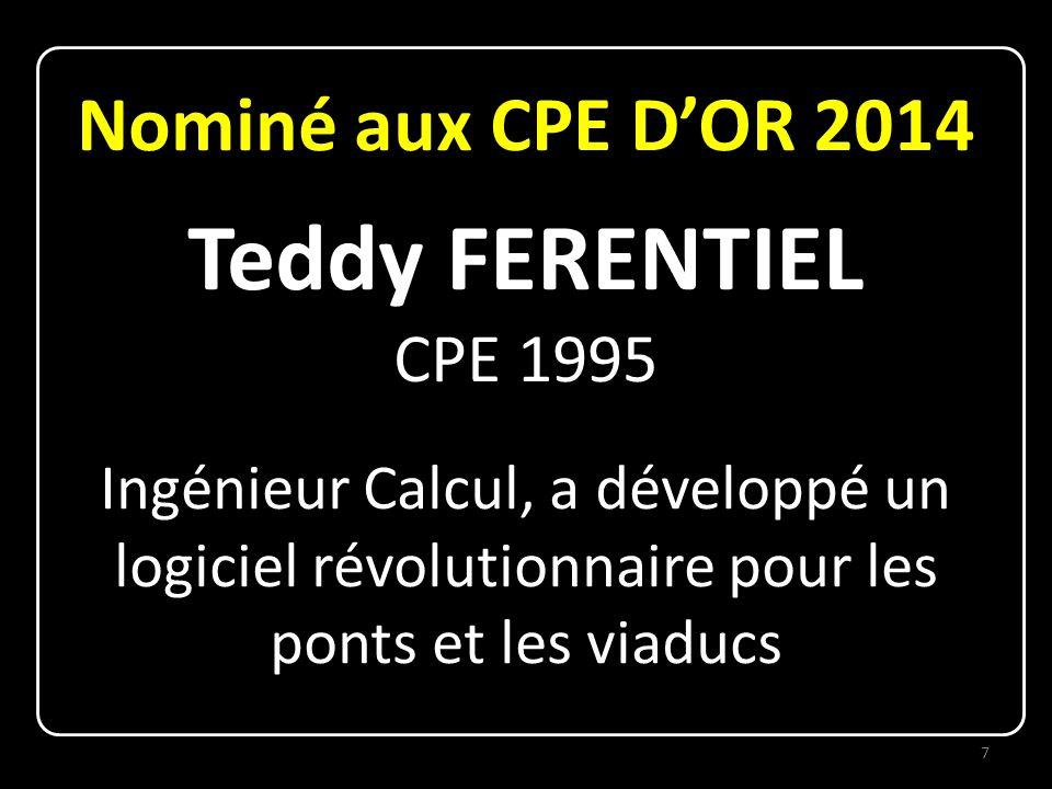 Nominé aux CPE D'OR 2014 Teddy FERENTIEL CPE 1995 Ingénieur Calcul, a développé un logiciel révolutionnaire pour les ponts et les viaducs 7