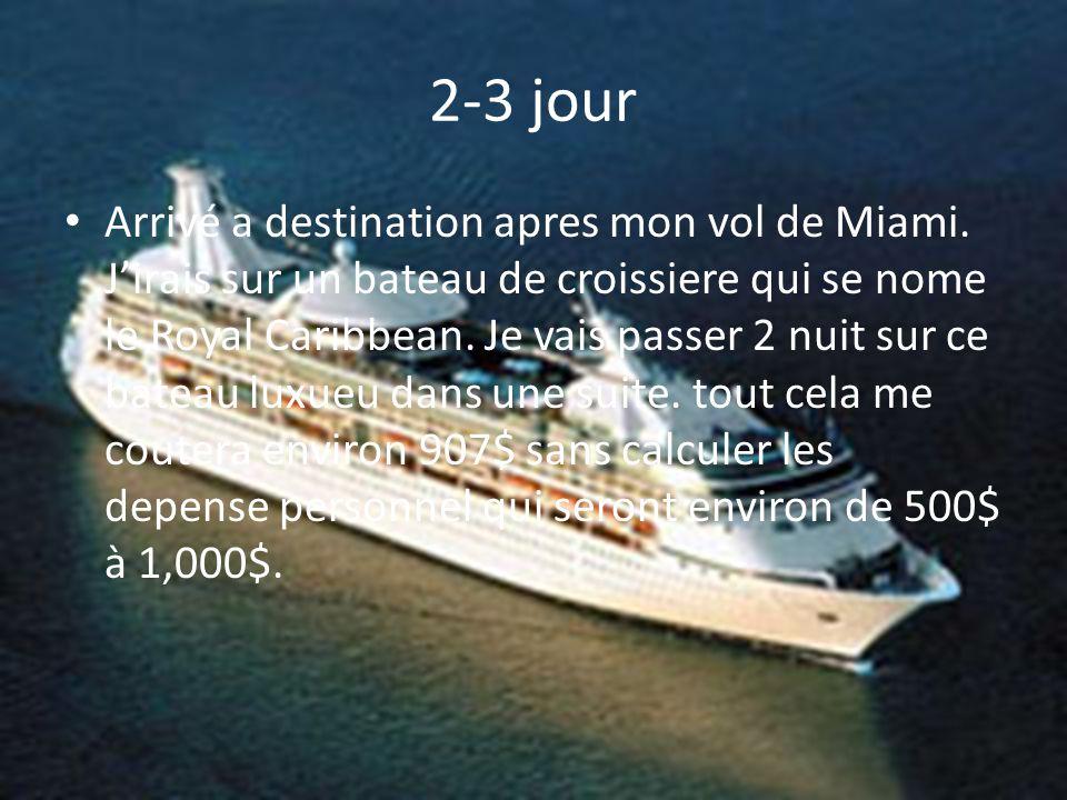 2-3 jour Arrivé a destination apres mon vol de Miami. J'irais sur un bateau de croissiere qui se nome le Royal Caribbean. Je vais passer 2 nuit sur ce