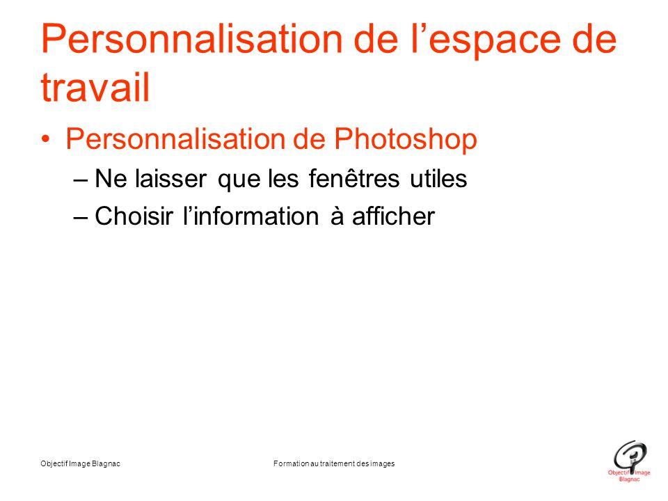 Objectif Image BlagnacFormation au traitement des images Personnalisation de l'espace de travail Personnalisation de Photoshop –Ne laisser que les fen