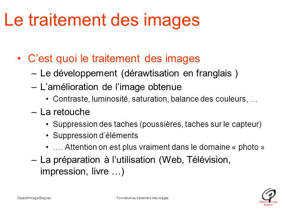 Objectif Image BlagnacFormation au traitement des images Le traitement des images C'est quoi le traitement des images –Le développement (dérawtisation