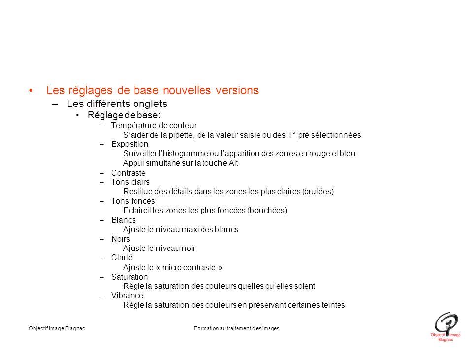 Les réglages de base nouvelles versions –Les différents onglets Réglage de base: –Température de couleur S'aider de la pipette, de la valeur saisie ou