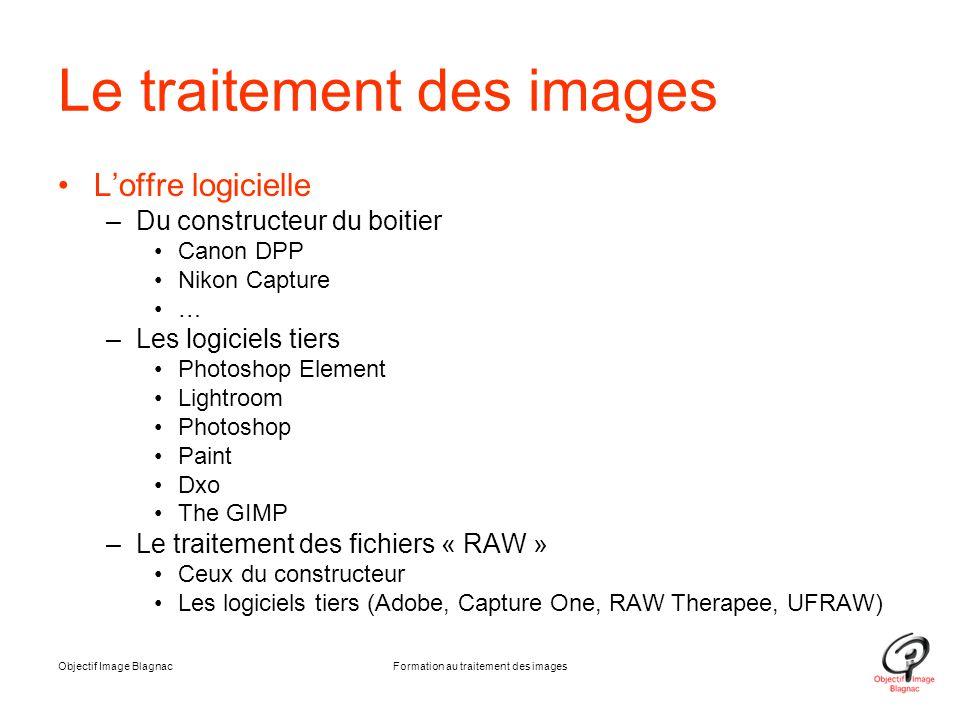 Objectif Image BlagnacFormation au traitement des images Le traitement des images L'offre logicielle –Du constructeur du boitier Canon DPP Nikon Captu