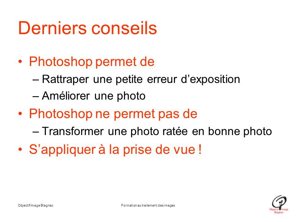 Derniers conseils Photoshop permet de –Rattraper une petite erreur d'exposition –Améliorer une photo Photoshop ne permet pas de –Transformer une photo