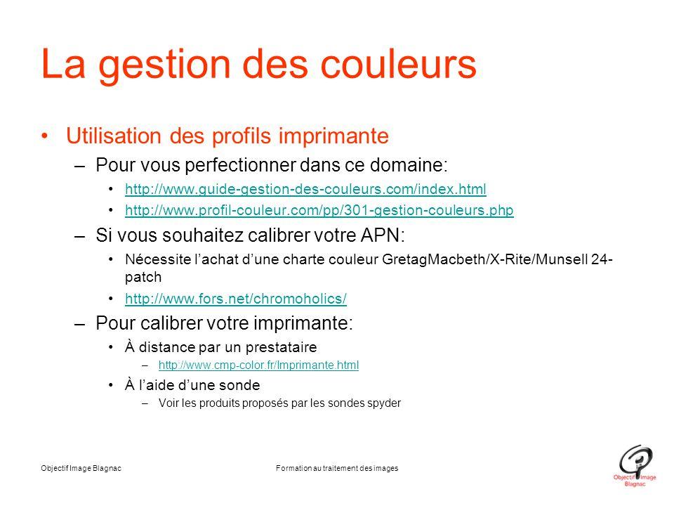La gestion des couleurs Utilisation des profils imprimante –Pour vous perfectionner dans ce domaine: http://www.guide-gestion-des-couleurs.com/index.h