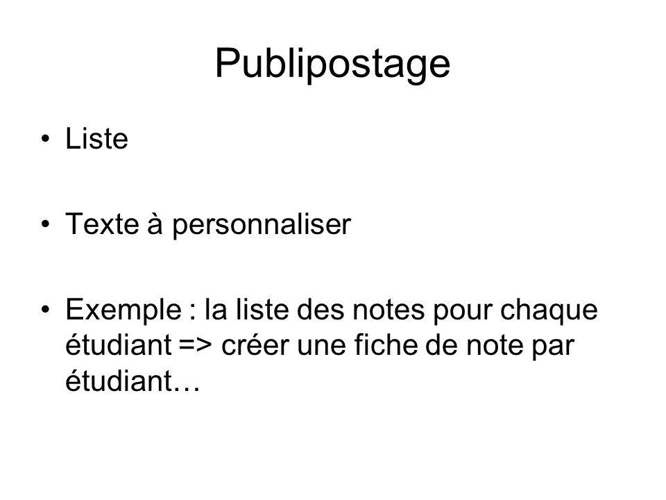 Publipostage Liste Texte à personnaliser Exemple : la liste des notes pour chaque étudiant => créer une fiche de note par étudiant…