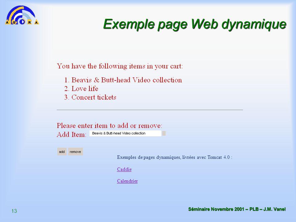 13 Séminaire Novembre 2001 – PLB – J.M. Vanel Exemple page Web dynamique Exemples de pages dynamiques, livrées avec Tomcat 4.0 : Caddie Calendrier