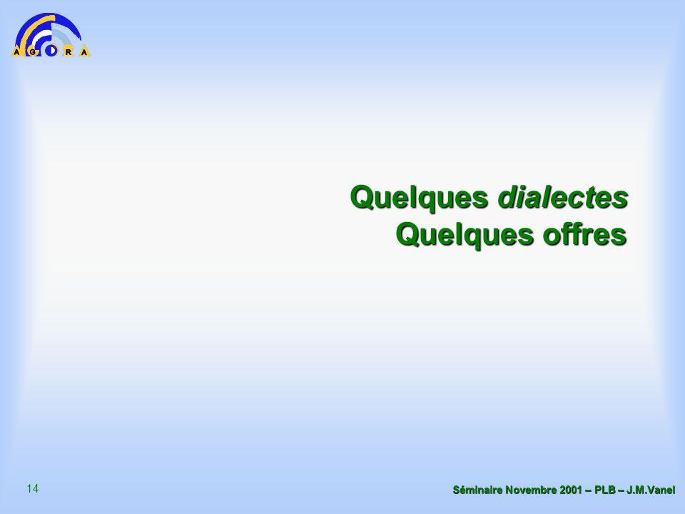14 Séminaire Novembre 2001 – PLB – J.M.Vanel Quelques dialectes Quelques offres