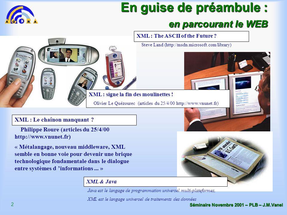 2 Séminaire Novembre 2001 – PLB – J.M.Vanel En guise de préambule : en parcourant le WEB XML : The ASCII of the Future ? Steve Land (http://msdn.micro