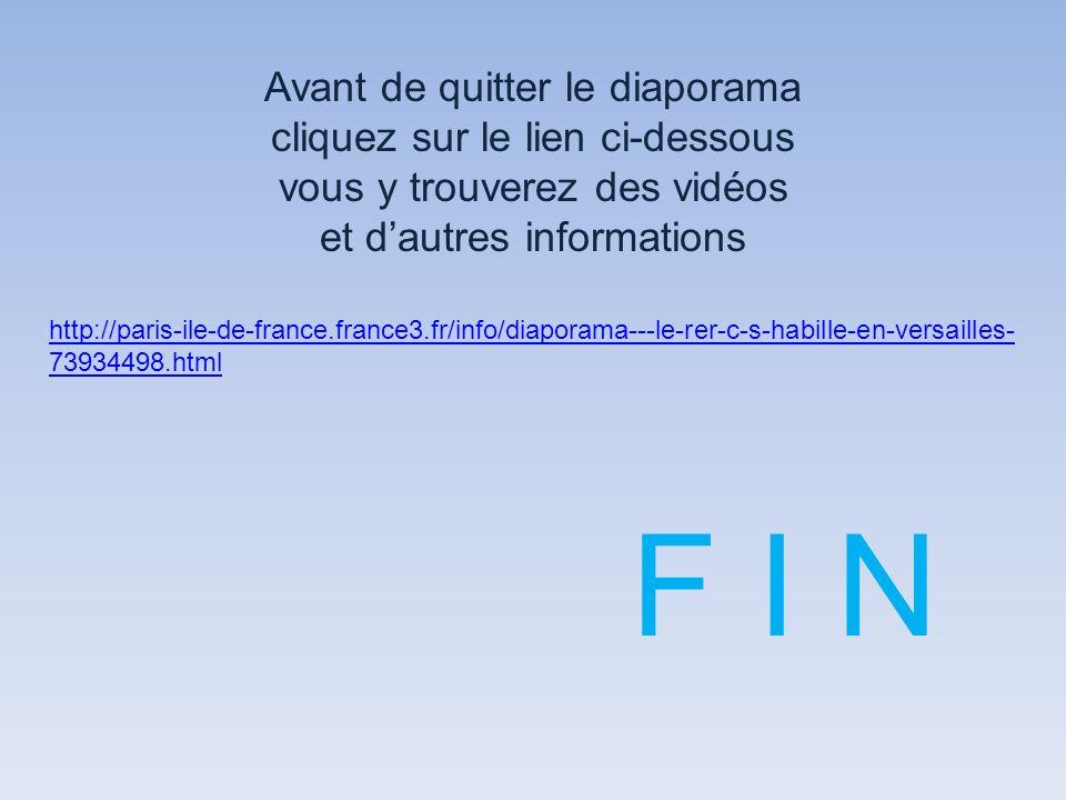 F I N Avant de quitter le diaporama cliquez sur le lien ci-dessous vous y trouverez des vidéos et d'autres informations http://paris-ile-de-france.france3.fr/info/diaporama---le-rer-c-s-habille-en-versailles- 73934498.html