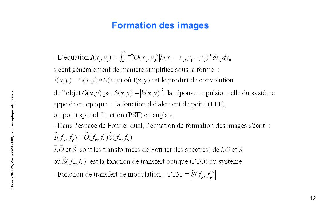 T. Fusco,ONERA, Master OPSI - EU8, module « optique adaptative » 12 Formation des images