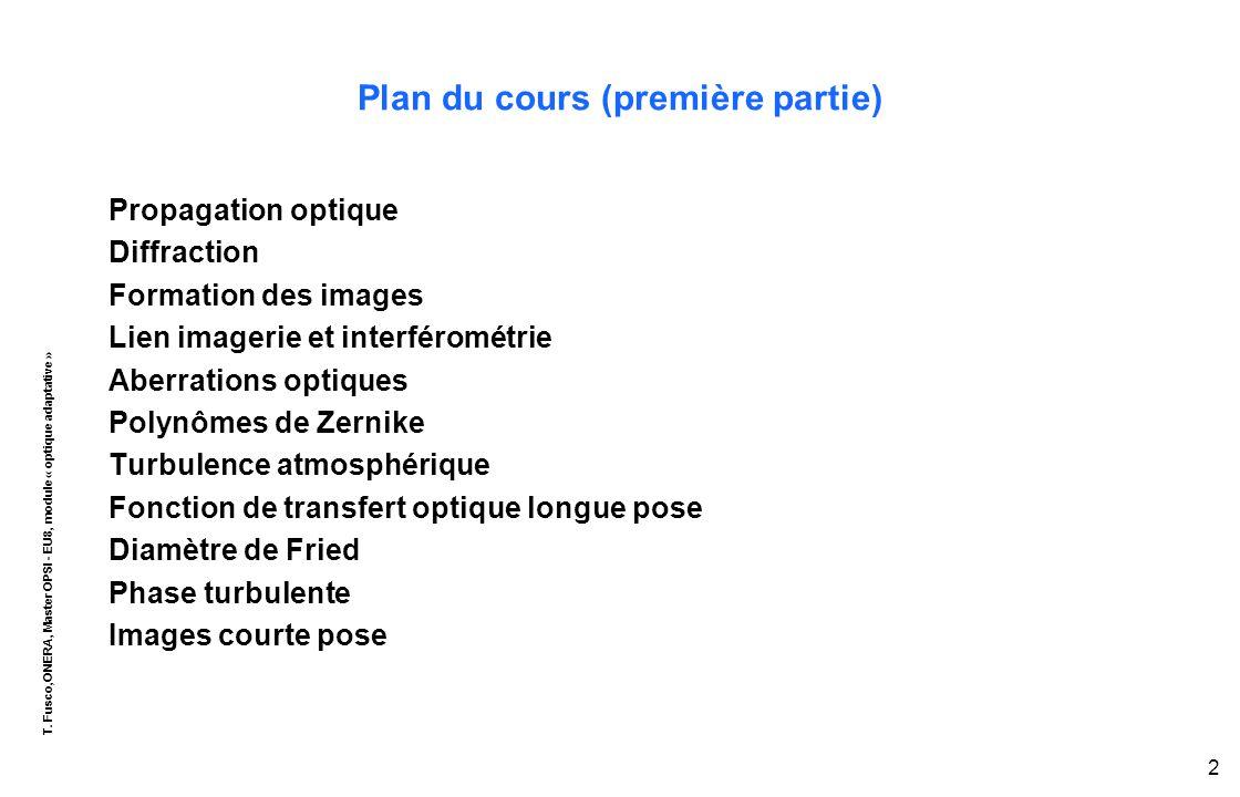 T. Fusco,ONERA, Master OPSI - EU8, module « optique adaptative » 2 Plan du cours (première partie) Propagation optique Diffraction Formation des image