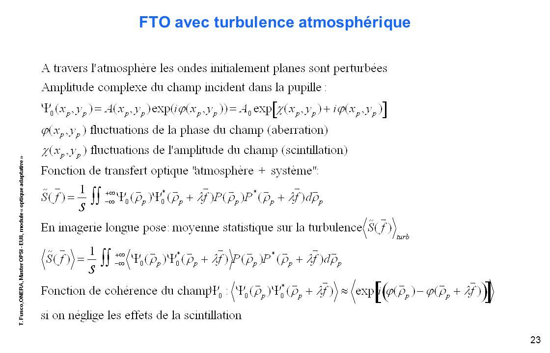 T. Fusco,ONERA, Master OPSI - EU8, module « optique adaptative » 23 FTO avec turbulence atmosphérique