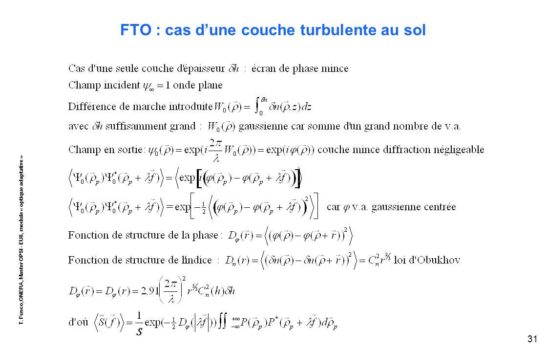 T. Fusco,ONERA, Master OPSI - EU8, module « optique adaptative » 31 FTO : cas d'une couche turbulente au sol