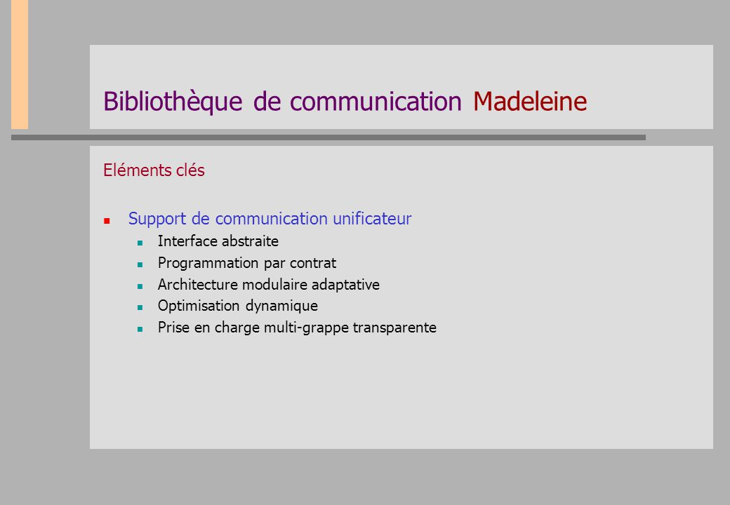 Bibliothèque de communication Madeleine Eléments clés Support de communication unificateur Interface abstraite Programmation par contrat Architecture