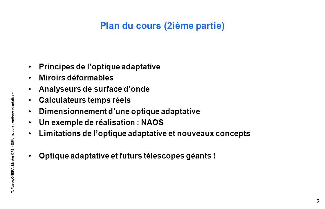 T. Fusco,ONERA, Master OPSI - EU8, module « optique adaptative » 2 Plan du cours (2ième partie) Principes de l'optique adaptative Miroirs déformables