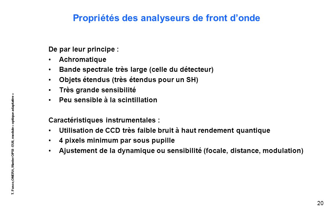 T. Fusco,ONERA, Master OPSI - EU8, module « optique adaptative » 20 Propriétés des analyseurs de front d'onde De par leur principe : Achromatique Band